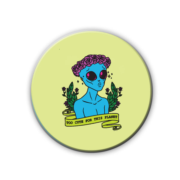 Badge/Magnet - Too Cute For This Planet-HOME-PropShop24.com