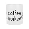 Coffee Mug - No Coffee No Workee-DINING + KITCHEN-PropShop24.com
