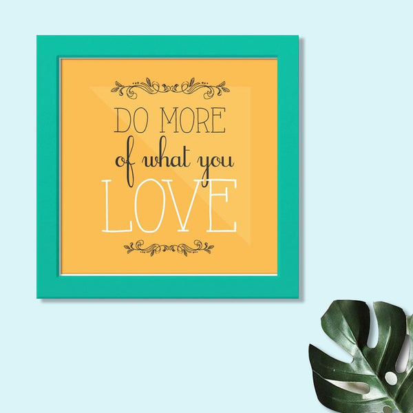 Frame - Do More Of What You Love - propshop-24 - 1