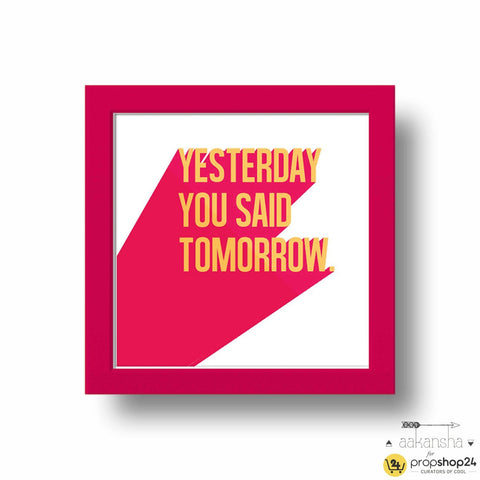 Frame - Yesterday You Said Tomorrow - propshop-24