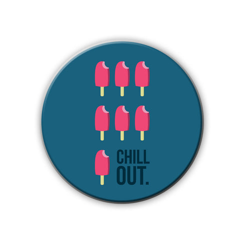 Magnet / Badge - Chill Out-Home-PropShop24.com