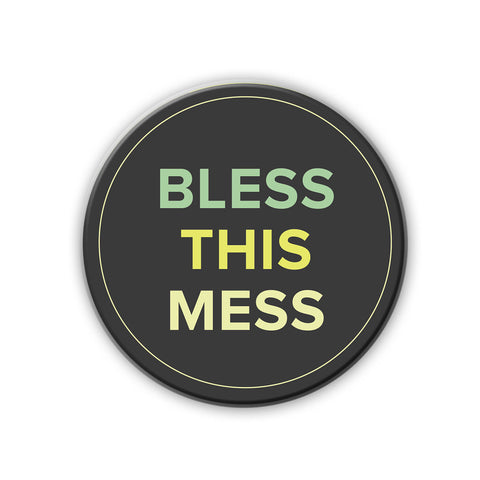 Magnet / Badge - Bless This Mess