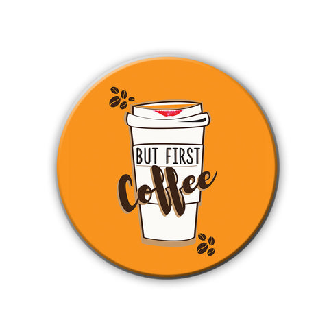 Magnet / Badge - Coffee First-PropShop24.com
