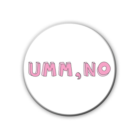 Magnet / Badge - Umm No