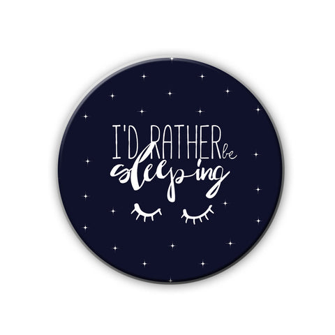 Magnet / Badge - Id Rather Be Sleeping