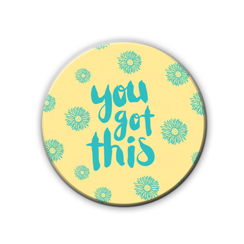 Magnet / Badge - You Got This