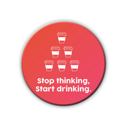 Magnet / Badge - Stop Thinking