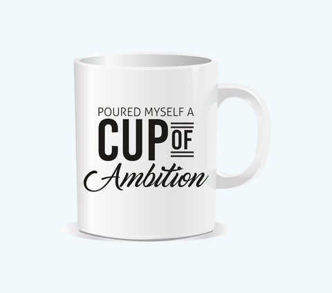 Coffee Mug - A cup of Ambition!