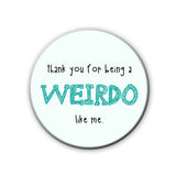 Magnet / Badge - Thank You For Being A Weirdo-Home-PropShop24.com