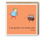 Greeting Card - I Love You Like A Fat Kid-Stationery-PropShop24.com
