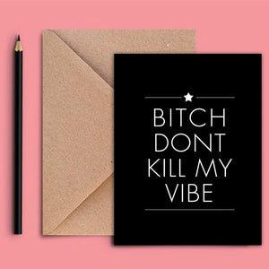 Greeting Card - Bitch Don'T Kill My Vibe-GREETING CARDS-PropShop24.com