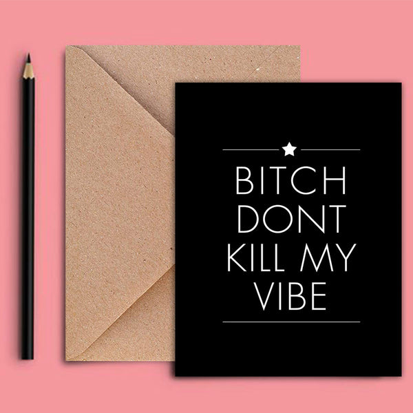 Greeting Card - Bitch Don'T Kill My Vibe-Stationery-PropShop24.com