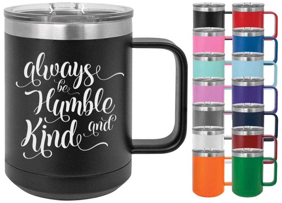 Always Be Humble and Kind 15 oz. Insulated Powder Coated Inspirational Coffee Mug
