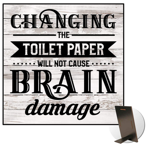 Changing the Toilet Paper Will Not Cause Brain Damage Kickstand Sign