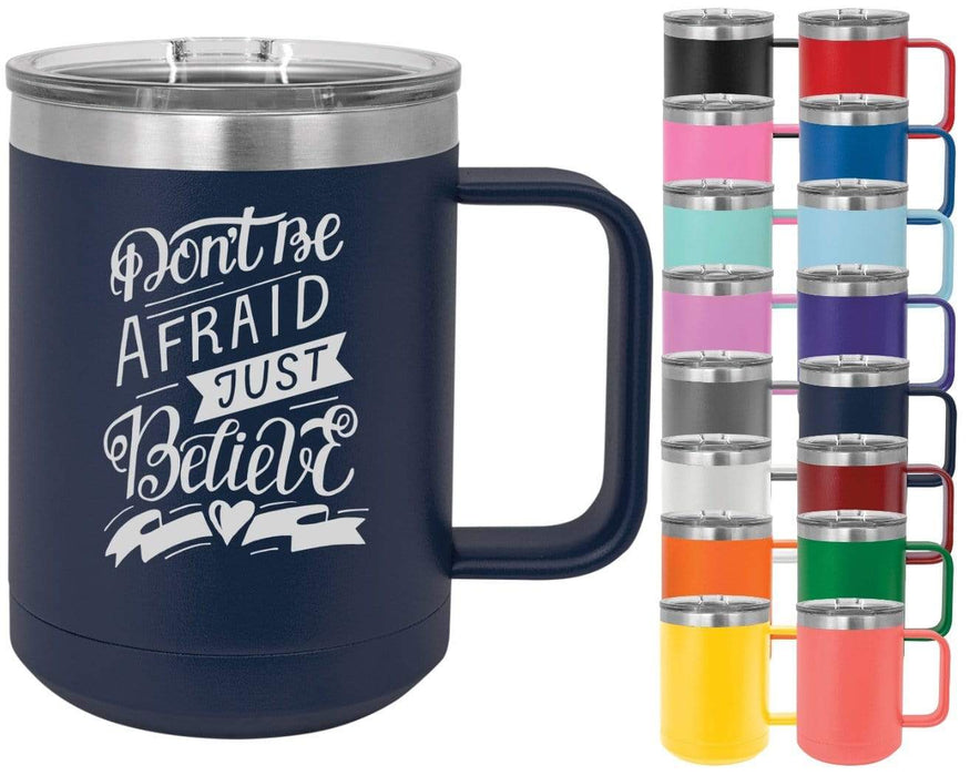 Don't Be Afraid Just Believe - 15oz Powder Coated Inspirational Coffee Mug