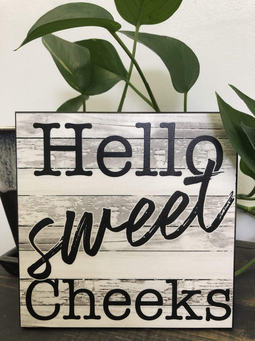 Hello Sweet Cheeks Kickstand Sign