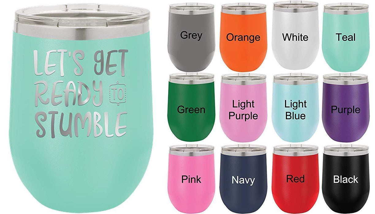 Let's Get Ready to Stumble - 12 ounce wine tumbler