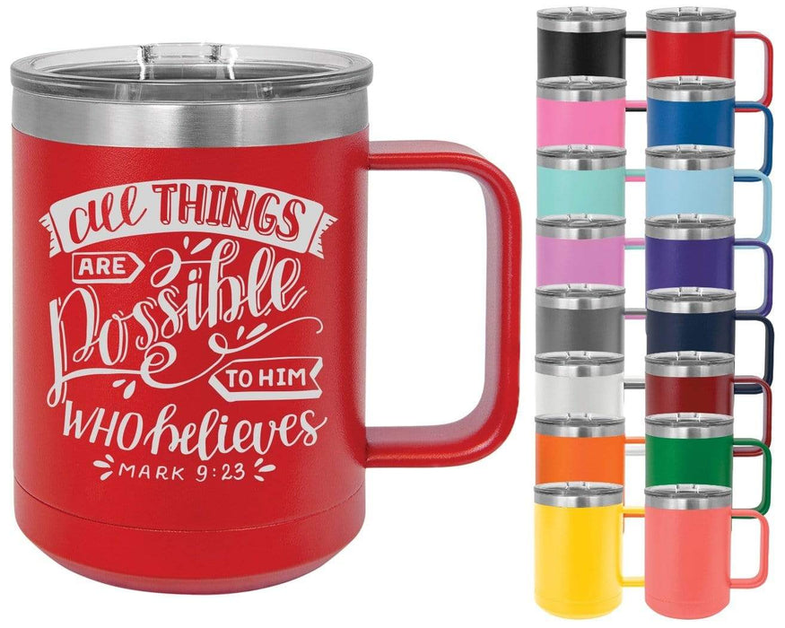 Mark 9:23 All Things Are Possible To Him Who Believes - 15oz Powder Coated Inspirational Coffee Mug