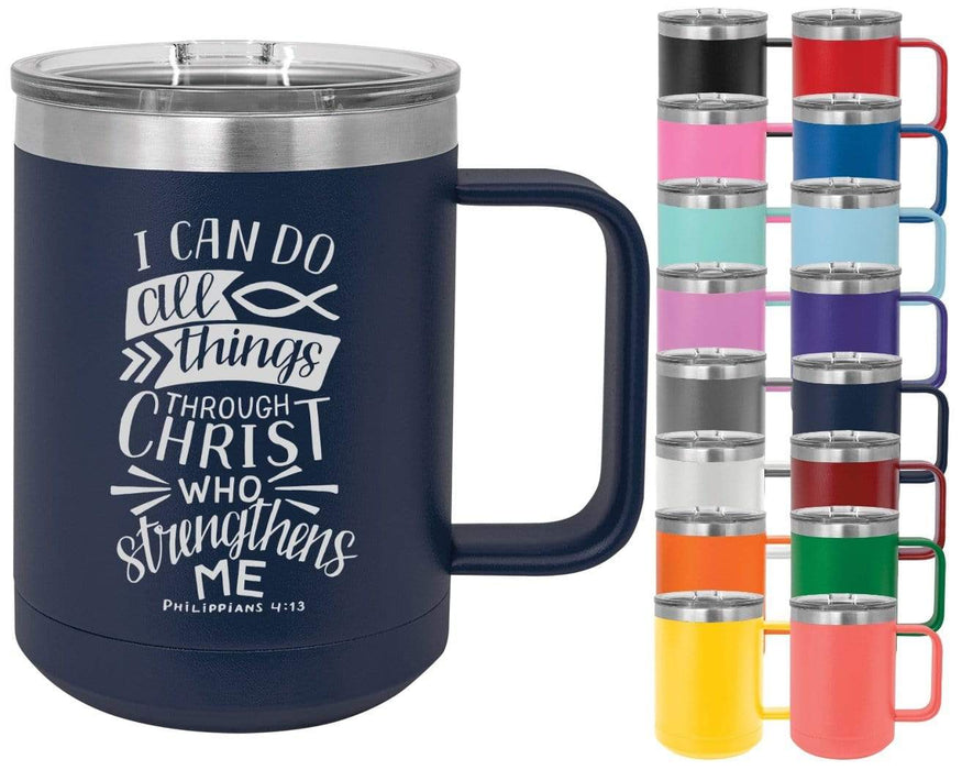 Philippians 4:13 I Can Do All Things Through Christ Who Strengthens Me - 15oz Powder Coated Inspirational Coffee Mug