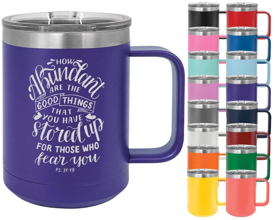 Psalm 31:19 How Abundant Are The Good Things That You Have Stored Up - 15oz Powder Coated Inspirational Coffee Mug