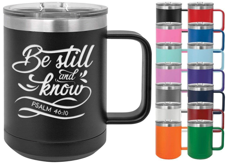 Psalm 46:10 Be Still and Know 15 oz. Insulated Powder Coated Inspirational Coffee Mug