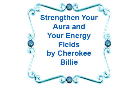 Strengthen Your Aura and Your Energy Fields