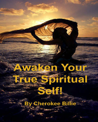 Awaken Your True Spiritual Self! Ebook By Cherokee Billie