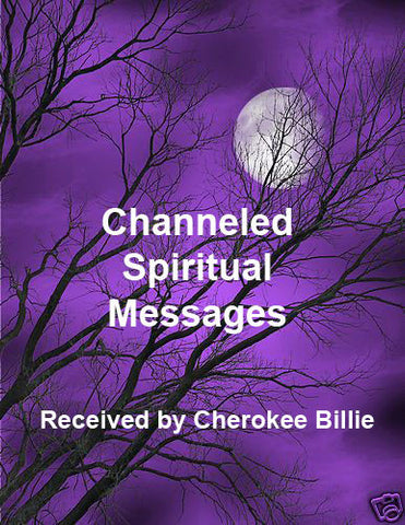 Channeled Spiritual Messages Received by Cherokee Billie Spiritual Advisor