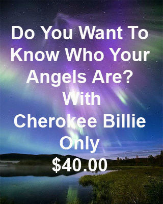 Do You Want To Know Who Your Angels Are?  with Cherokee Billie only $40.00
