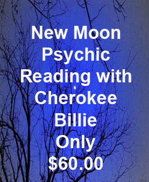 New Moon psychic reading with Cherokee Billie only $60.00