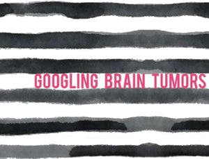 Googling brain tumors.