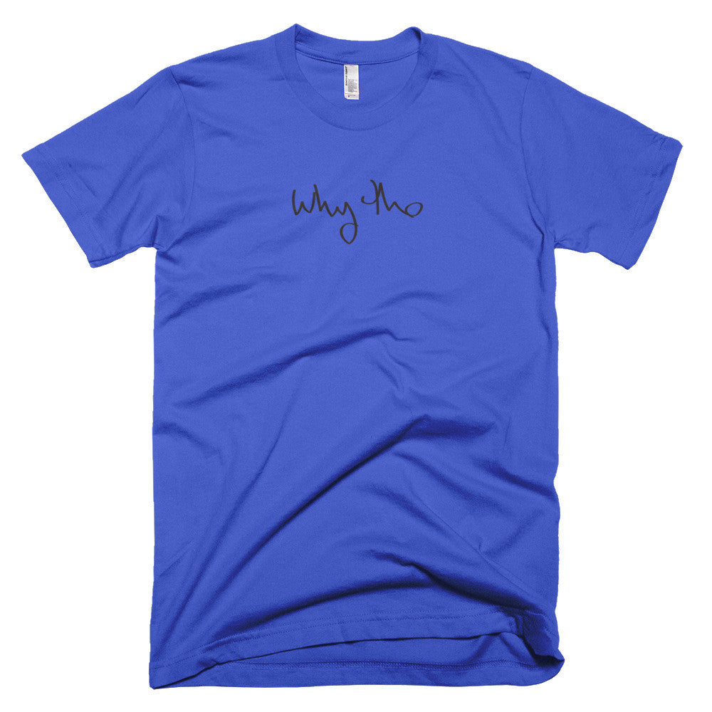 """why tho"" smooth+soft tee shirt"