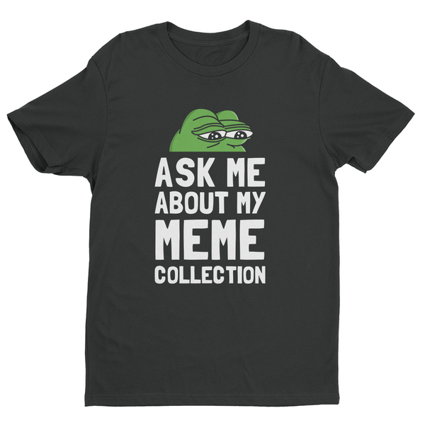 Ask Me About My Meme Collection T-Shirt