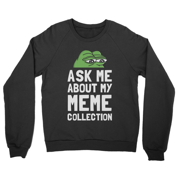 Ask Me About My Meme Collection Sweater