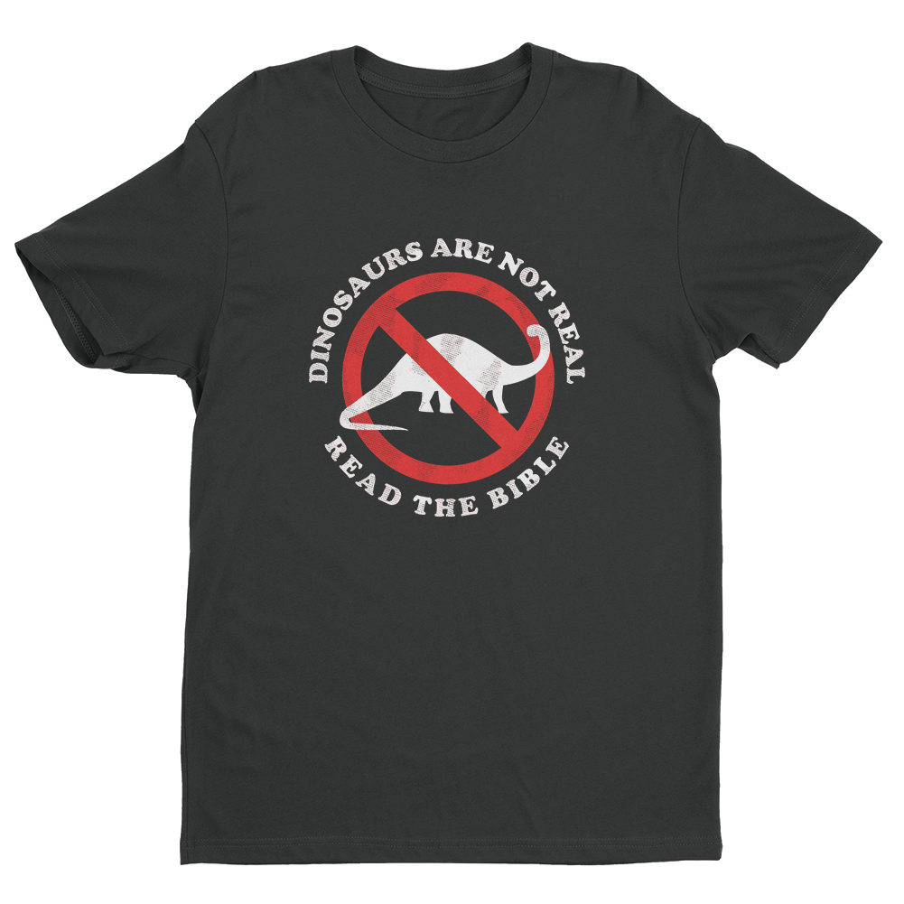 Dinosaurs Are Not Real Read The Bible T-Shirt