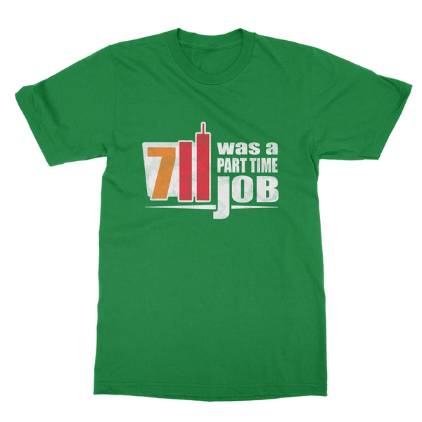 7/11 Was A Part Time Job T-Shirt