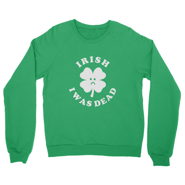 Irish I Was Dead Sweater