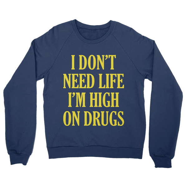 I Don't Need Life I'm High On Drugs Sweater