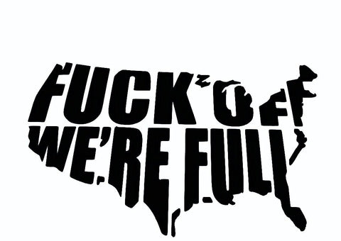 Fuck Off We're Full Logo Vinyl Car/Laptop/Window/Wall Decal - MyMonkeySticker.com