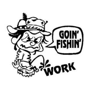 Goin' Fishin' Piss on Work  Vinyl Car/Laptop/Window/Wall Decal - MyMonkeySticker.com