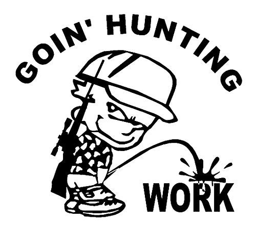 Goin' Hunting Piss On Work  Vinyl Car/Laptop/Window/Wall Decal - MyMonkeySticker.com