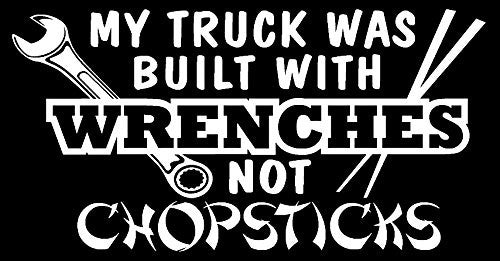 My Truck Was Built With Wrenches Not Chopsticks Vinyl Car Decal - MyMonkeySticker.com