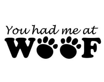 You Had Me At Woof Dog Puppy Vinyl Car/Laptop/Window/Wall Decal - MyMonkeySticker.com