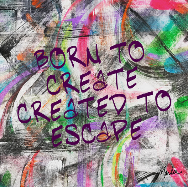 Born To Create Created To Escape Marla Poster Art