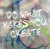 Do What Makes You Create Marla Poster Art