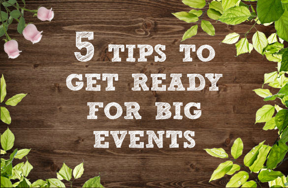 5 Tips to Get Ready For Big Events