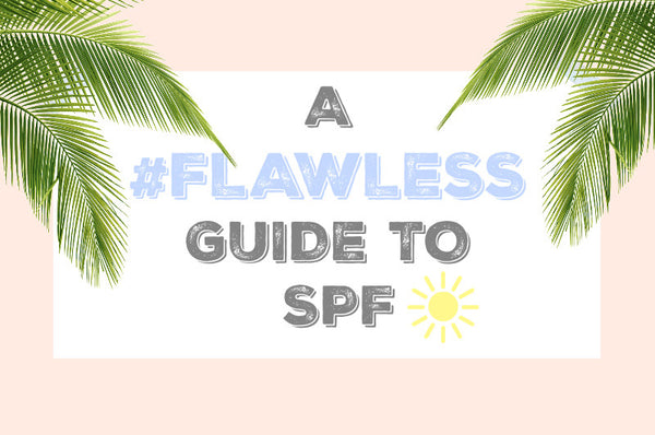 A Flawless Guide to SPF