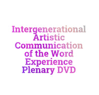 Tuesday Intergenerational Artistic Communication of the Word Experience Plenary DVD