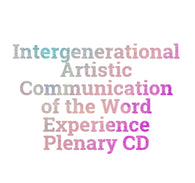 Tuesday Intergenerational Artistic Communication of the Word Experience Plenary CD
