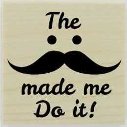 "The Moustache Made Me Do It! Rubber Stamp - 2"" X 2"" - Stamptopia"